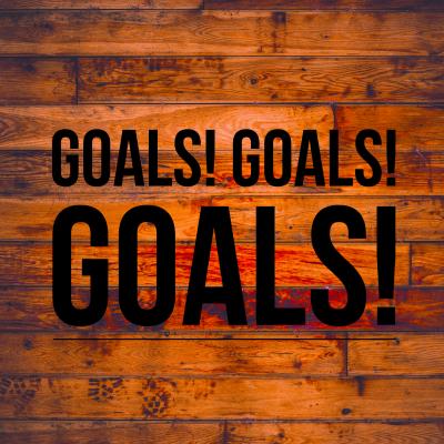 Goals, Goals, Goals